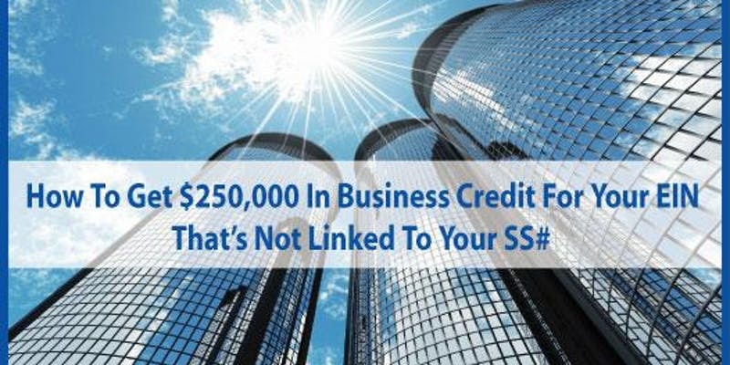 How To Get $250,000 in Business Credit for Your EIN not linked to SS#